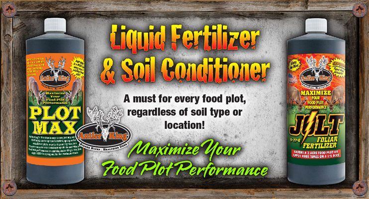 Antler King offers two cutting edge liquid products to help improve and optimize your food plots.  Plot Max Soil Conditioner improves pH, adds nutrients to the soil, adds organic matter and will help your soil retain more moisture.  Jolt Foliar fertilizer is a low nitrogen liquid plant food designed to double the amount of forage in your food plots with multiple applications.